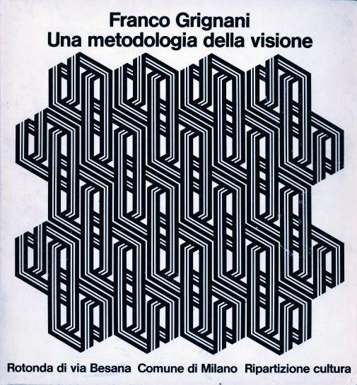 Franco Grignani, Una metodologia della visione, Milano, Rotonda di via Besana, 1975